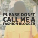 I Don't Want to Be a Fashion Blogger Anymore